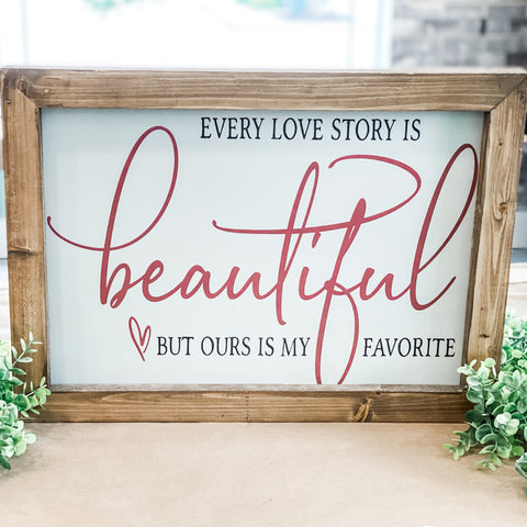 Every love story is beautiful but ours is my favorite: Signature Design
