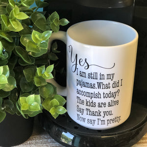 Yes I'm Still in My Pajamas 15 oz Printed Coffee Mug