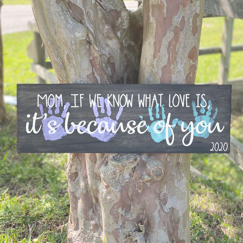 Mom, If we know what love is It's because of You: PLANK DESIGN - Paisley Grace Designs