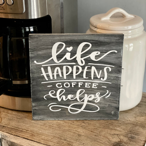 Life Happens, Coffee Helps: MINI DESIGN