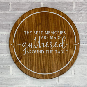 The Best Memories are Made Gathered around the table: ROUND DESIGN - Paisley Grace Designs