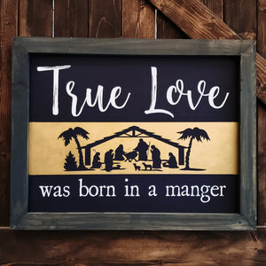 True Love Was Born In A Stable: SIGNATURE DESIGN