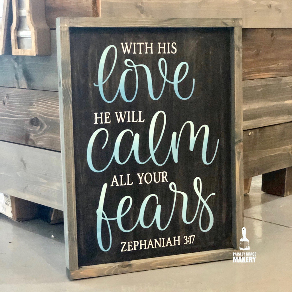 With His Love He will Calm all your fears: Signature Design - Paisley Grace Designs