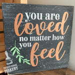 YOU ARE LOVED NO MATTER HOW YOU FEEL: MINI DESIGN - Paisley Grace Designs