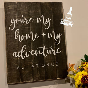 You're my Home + my Adventure: SIGNATURE DESIGN - Paisley Grace Designs