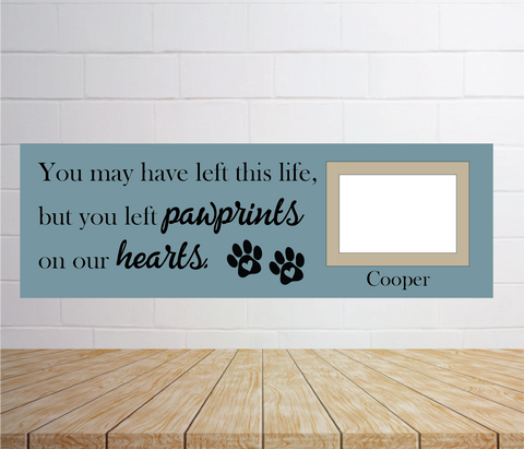 You may have left this life...Pawprints (Personalized): Plank Design