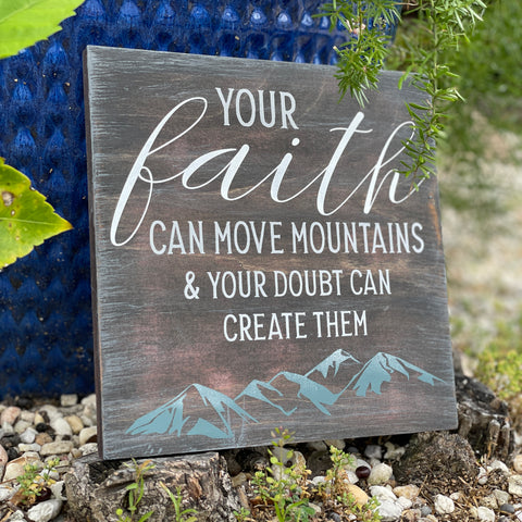 Your Faith Can Move Mountains & Your doubt can create them: MINI DESIGN