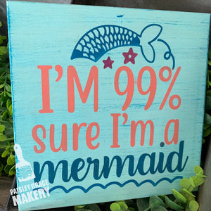 I'm 99% Sure I'm a Mermaid: MINI DESIGN - Paisley Grace Designs