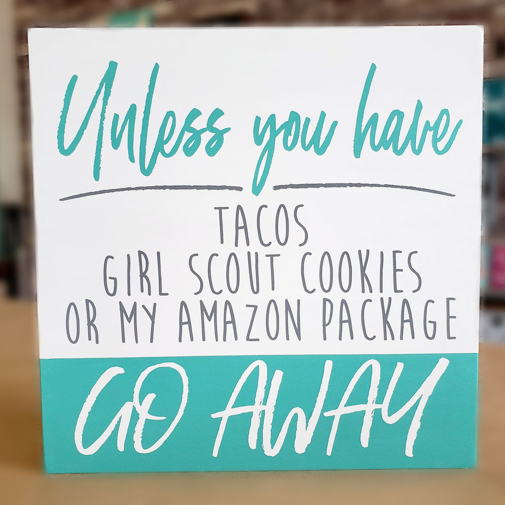 Unless you have Tacos, Girl Scout Cookies or my Amazon Package GO AWAY : SQUARE DESIGN