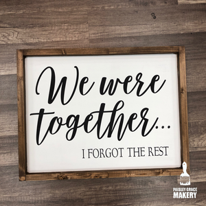 WE WERE TOGETHER... I forgot the Rest: SIGNATURE DESIGN - Paisley Grace Designs