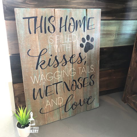 This Home Is Filled with Kisses, Wagging Tails, Wet Noses & Love: SIGNATURE Design - Paisley Grace Designs