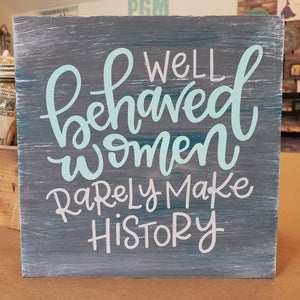 Well Behaved Women Rarely Make History: MINI DESIGN