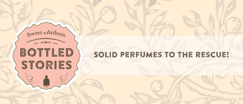 Solid Perfumes to the Rescue!