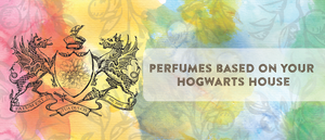 Perfumes Based on Your Hogwarts House