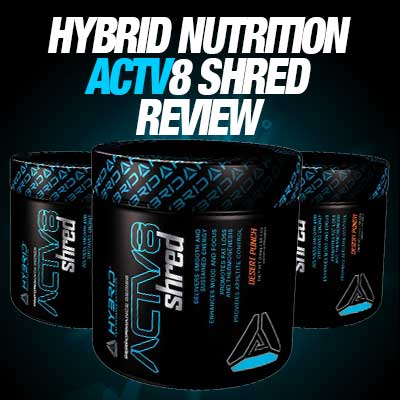Hybrid Nutrition ACTV8 Shred Review