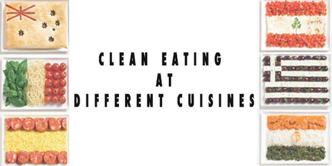 Clean Eating at Different Cuisines