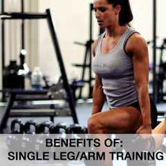 BENEFITS OF SINGLE LEG/ARM TRAINING