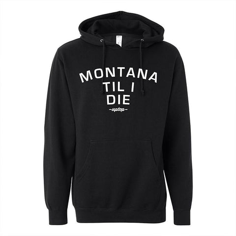 Black hoodie saying Montana Til I Die - Uptop in white lettering.