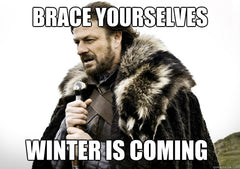 Meme with an actor dressed in furs and a thick coat, holding a sword. Text says: Brace yourselves, winter is coming.