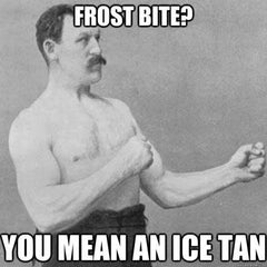 "Meme of an old photograph of a boxer in black and white saying ""Frost Bite? You mean an ice tan"""