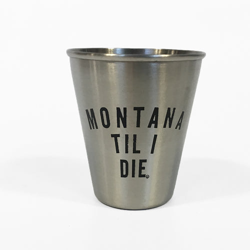 MONTANA TIL I DIE STAINLESS SHOT GLASS