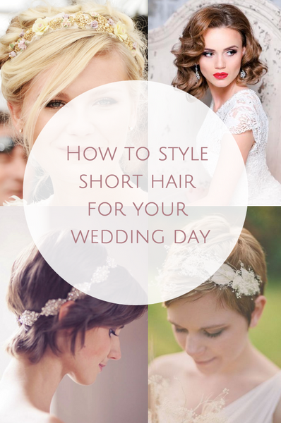 How To Style Short Hair For Your Wedding