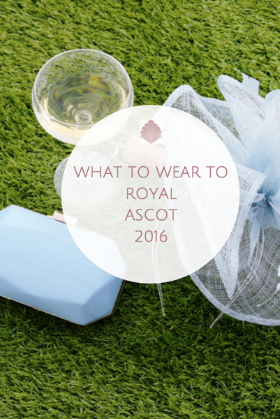 What to wear to Royal Ascot 2016