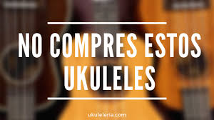 Blog No Compres estos Ukuleles