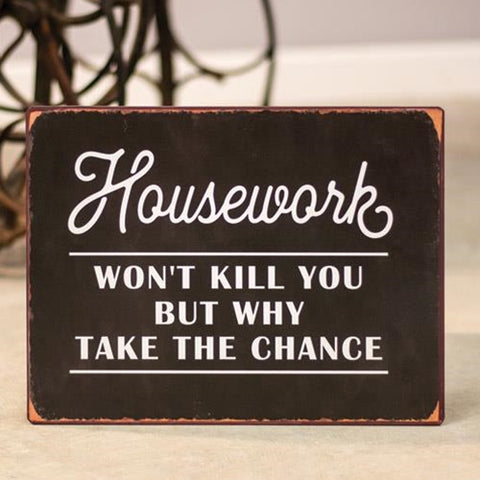 Housework Won't Kill You Distressed Metal Sign