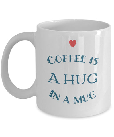 "Coffee is a Hug in a Mug"" 11 oz Mug"