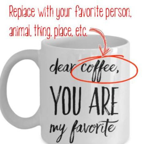 "Personalized Mug ""Dear ________, You are My Favorite"" 11 oz"