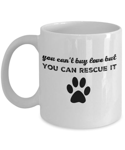 Pet Rescue Mug - You Can't Buy Love But You Can Rescue It - 11 oz Gift Mug