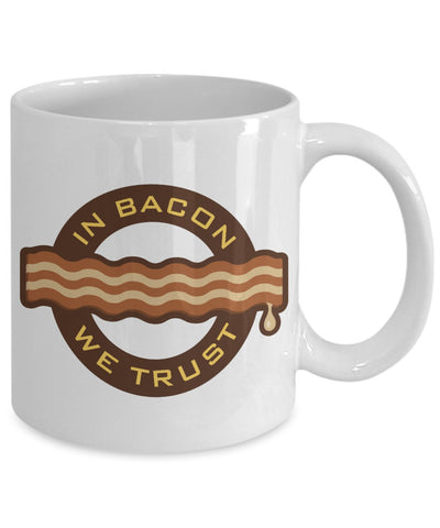 Bacon Lovers Mug - In Bacon We Trust - 11 oz Gift Mug