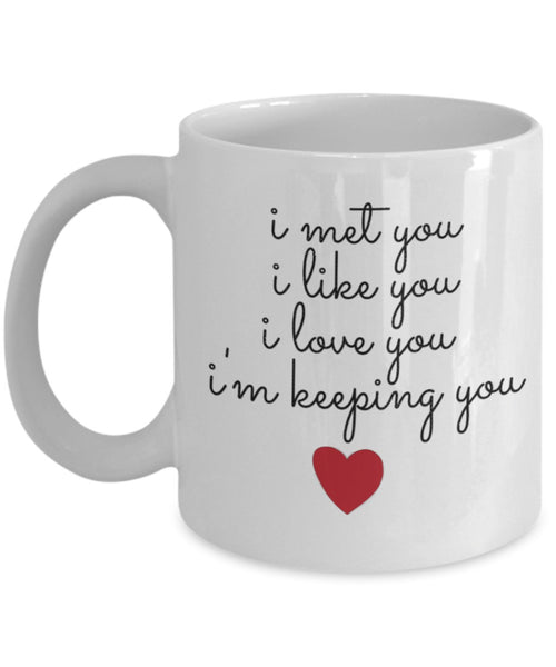 Love Coffee Mug - I Met Like Love & I'm Keeping You - 11 oz Gift Mug