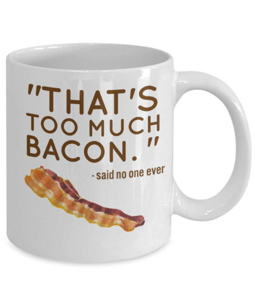 Bacon Lovers Mug - That's Too Much Bacon - 11 oz Gift Mug