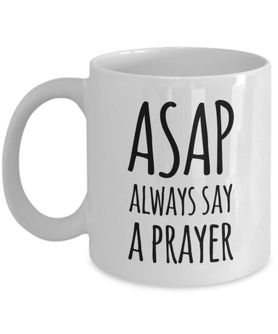 Inspirational Mug - ASAP Always Say A Prayer - 11 oz Gift Mug