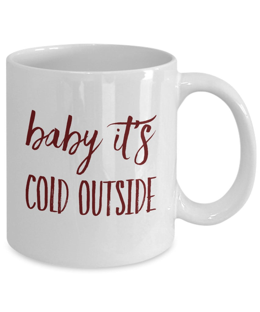 Christmas Coffee Mug - Baby It's Cold Outside - 11 oz Gift Mug