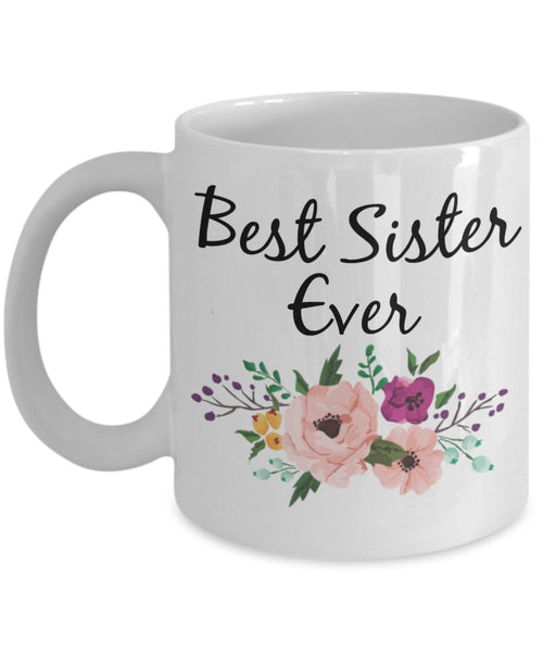Sister Coffee Mug - Best Sister Ever Watercolor Flowers - 11 oz Gift Mug