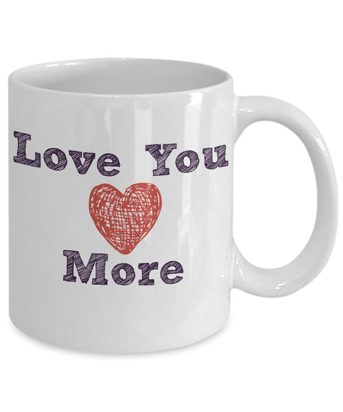 Love Coffee Mug - Love You More Mug - 11 oz Gift Mug
