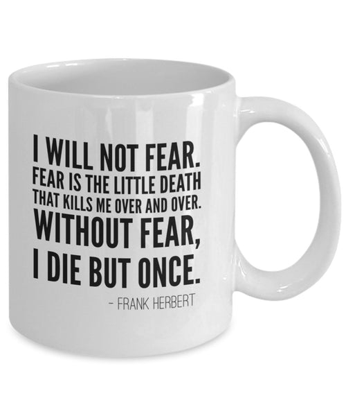 Quote Mug - I Will Not Fear, Frank Herbert Quote - 11 oz Gift Mug