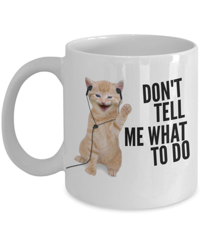 Sassy Mug - Don't Tell Me What To Do Orange Kitty - 11 oz Gift Mug
