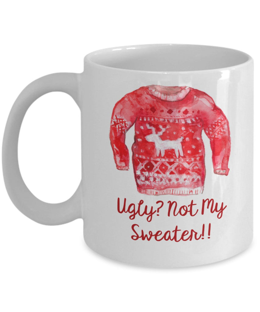 Funny Christmas Mug - Ugly? Not My Sweater - 11 oz Gift Mug
