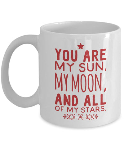 Love Coffee Mug - You Are My Sun, My Moon - 11 oz Gift Mug