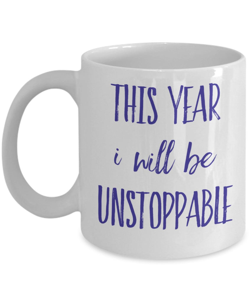 Inspire Mug - This Year I Will Be Unstoppable - 11 oz Gift Mug