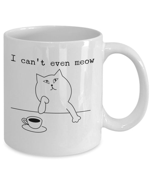 Cat Humor Mug - I Can't Even Meow - 11 oz Gift Mug
