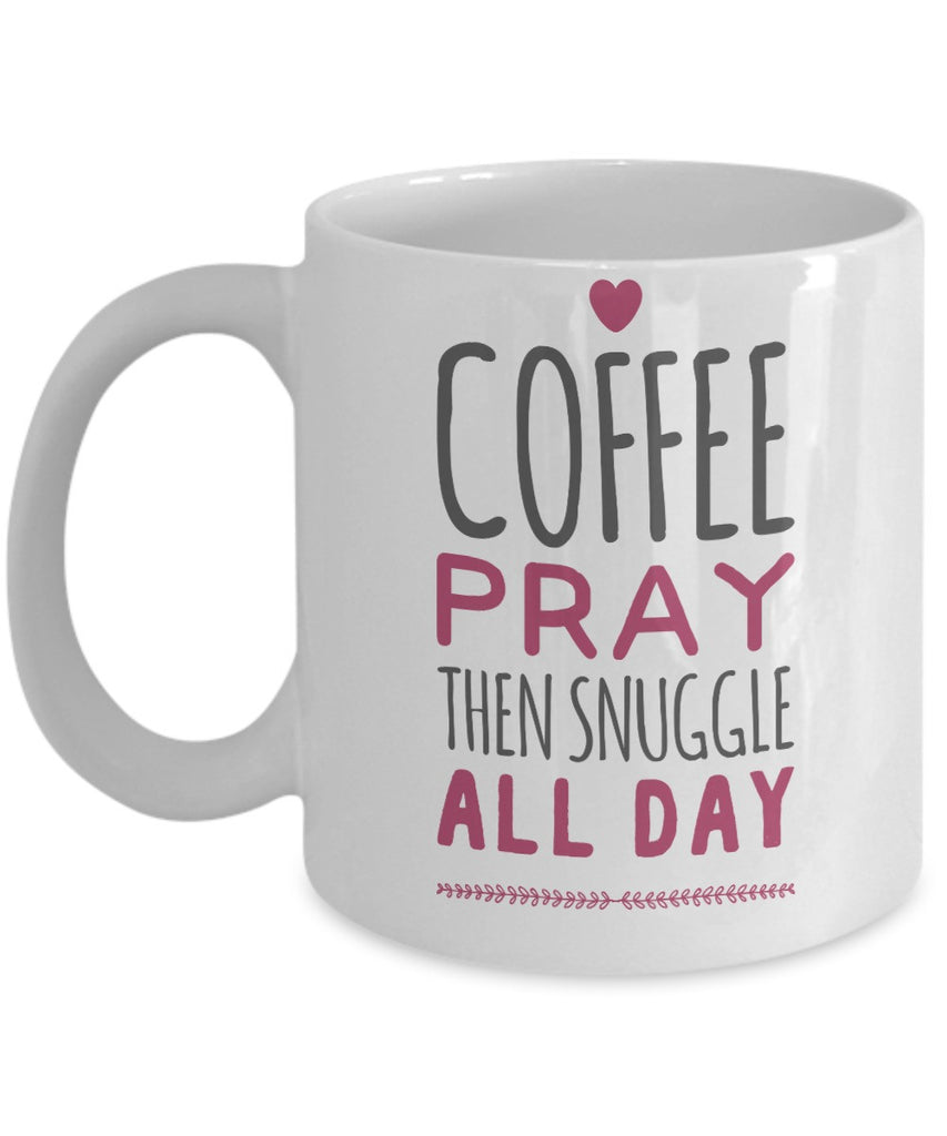 Cozy Mug - Coffee, Pray Then Snuggle All Day - 11 oz Gift Mug