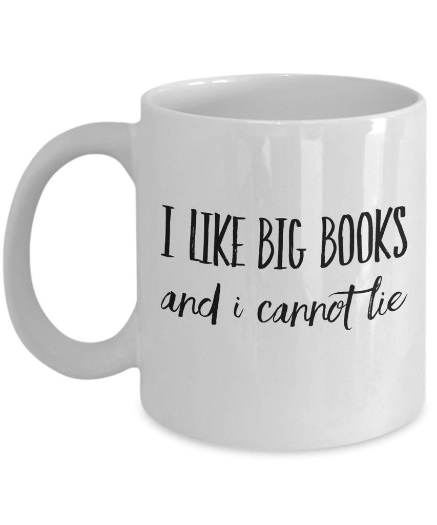 Book Lovers Mug - I Like Big Books and I Cannot Lie- 11 oz Gift Mug