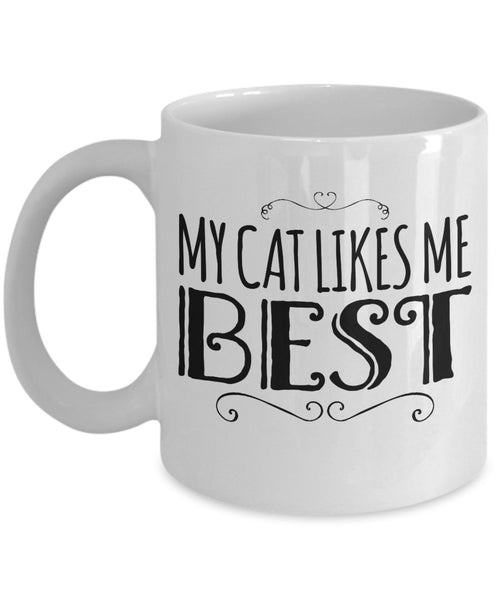 Cat Lovers Mug - My Cat Likes Me Best - 11 oz Gift Mug