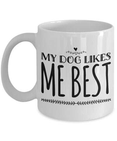 Dog Lovers Mug - My Dog Likes Me Best- 11 oz Gift Mug