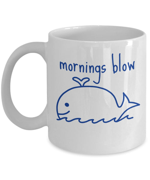 Fun Whale Mug - Mornings Blow- 11 oz Gift Mug